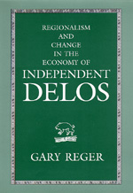Regionalism and Change in the Economy of Independent Delos by Gary Reger