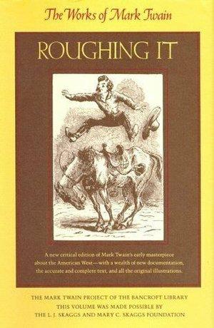 Roughing It by Mark Twain, Harriet E. Smith, Edgar Marquess Branch, Lin Salamo