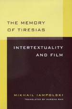 The Memory of Tiresias by Mikhail Iampolski