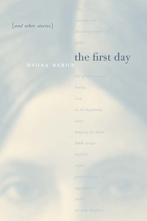 The First Day and Other Stories by Dvora Baron, Naomi Seidman, Chana Kronfeld