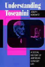 Understanding Toscanini by Joseph Horowitz