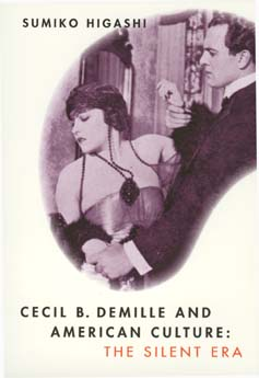 Cecil B. DeMille and American Culture by Sumiko Higashi