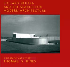 Richard Neutra and the Search for Modern Architecture by Thomas S. Hines
