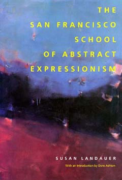 The San Francisco School of Abstract Expressionism by Susan Landauer