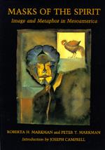 Masks of the Spirit by Roberta H. Markman, Peter T. Markman