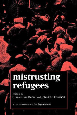 Mistrusting Refugees by E. Valentine Daniel, John Chr. Knudsen