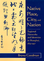 Native Place, City, and Nation by Bryna Goodman