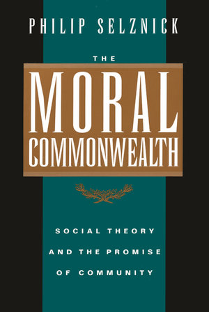 The Moral Commonwealth by Philip Selznick