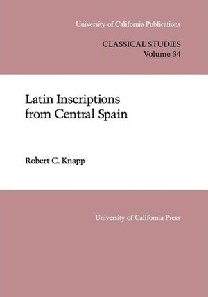 Latin Inscriptions from Central Spain by Robert C. Knapp
