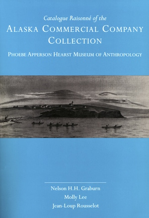 Catalogue Raisonné of the Alaska Commercial Company Collection by Nelson H. H. Graburn, Molly Lee, Jean-loup Rousselot