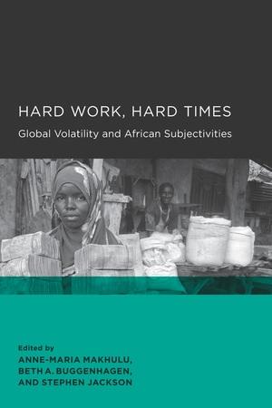 Hard Work, Hard Times by Anne-Maria Makhulu, Beth A. Buggenhagen, Stephen Jackson