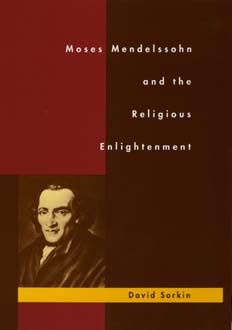 Moses Mendelssohn and the Religious Enlightenment by David Sorkin