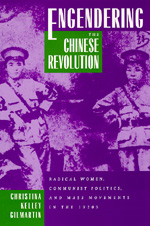 Engendering the Chinese Revolution by Christina Kelley Gilmartin