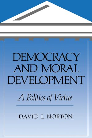 Democracy and Moral Development by David L. Norton