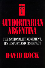 Authoritarian Argentina by David Rock