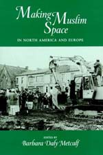 Making Muslim Space in North America and Europe by Barbara Daly Metcalf