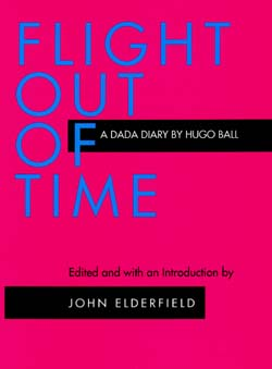 Flight Out of Time by Hugo Ball, John Elderfield