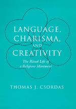 Language, Charisma, and Creativity by Thomas J. Csordas