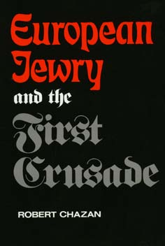 European Jewry and the First Crusade by Robert Chazan