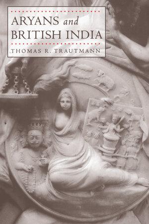 Aryans and British India by Thomas R. Trautmann