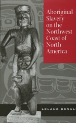 Aboriginal Slavery on the Northwest Coast of North America by Leland Donald
