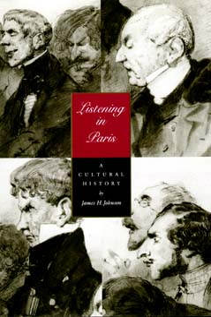 Listening in Paris by James H. Johnson