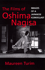 The Films of Oshima Nagisa by Maureen Turim