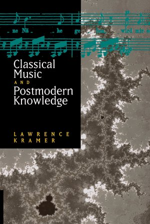 Classical Music and Postmodern Knowledge by Lawrence Kramer