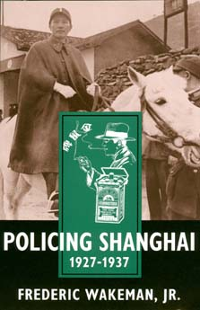 Policing Shanghai, 1927-1937 by Frederic Wakeman Jr.