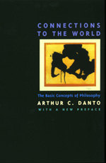 Connections to the World by Arthur C. Danto