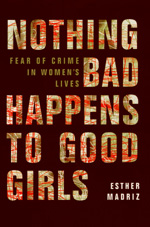 Nothing Bad Happens to Good Girls by Esther Madriz
