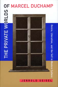 The Private Worlds of Marcel Duchamp by Jerrold Seigel