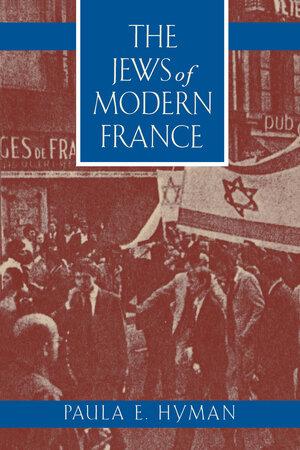 The Jews of Modern France by Paula E. Hyman