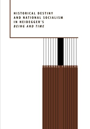 Historical Destiny and National Socialism in Heidegger's Being and Time by Johannes Fritsche