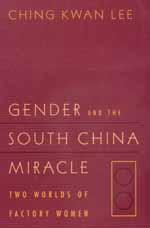 Gender and the South China Miracle by Ching Kwan Lee