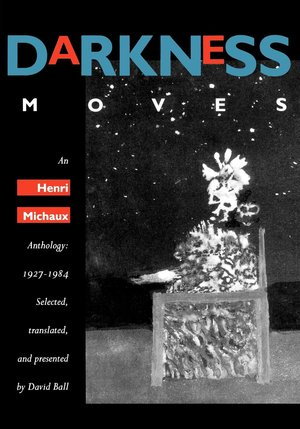 Darkness Moves by Henri Michaux