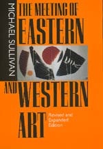 The Meeting of Eastern and Western Art, Revised and Expanded Edition by Michael Sullivan
