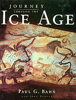 Journey Through the Ice Age by Paul Bahn, Jean Vertut