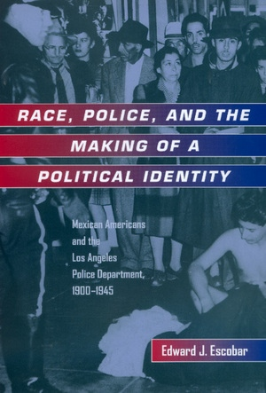 Race, Police, and the Making of a Political Identity by Edward J. Escobar