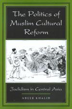 The Politics of Muslim Cultural Reform by Adeeb Khalid