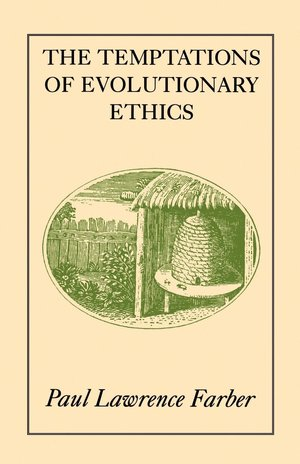 The Temptations of Evolutionary Ethics by Paul Lawrence Farber