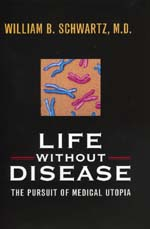 Life without Disease by William B. Schwartz M.D.