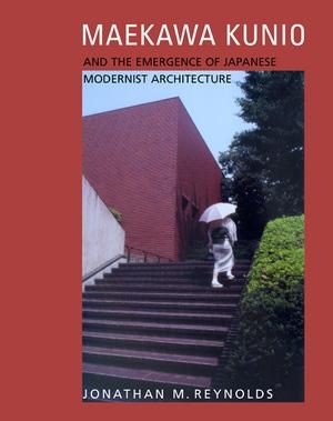 Maekawa Kunio and the Emergence of Japanese Modernist Architecture by Jonathan M. Reynolds