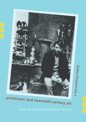 Primitivism and Twentieth-Century Art by Jack Flam, Miriam Deutch