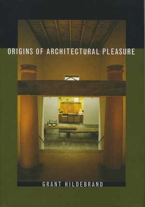 Origins of Architectural Pleasure by Grant Hildebrand