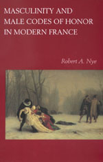 Masculinity and Male Codes of Honor in Modern France by Robert A. Nye