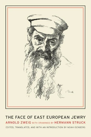 The Face of East European Jewry by Arnold Zweig, Noah Isenberg
