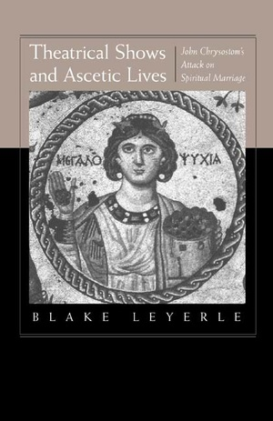 Theatrical Shows and Ascetic Lives by Blake Leyerle