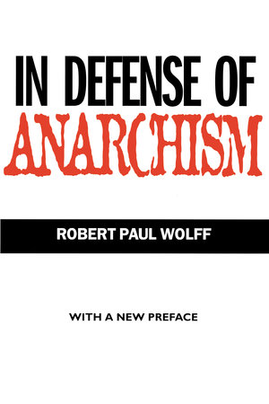 In Defense of Anarchism by Robert Paul Wolff