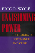 Envisioning Power by Eric R. Wolf